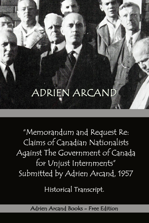 Coming Soon:  Memorandum and Request Re: Claims of Canadian Nationalists Against the Government of Canada for Unjust Internments, submitted by Adrien Arcand 1957