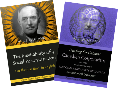 The Inevitability of a Social Reconstruction (1950-1967) and Canadian Corporatism (1938), Adrien Arcand