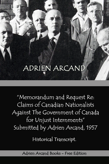 """Memorandum And Request Re: Claims of Canadian Nationalists Against The Government of Canada for Unjust Internments,"" submitted by Adrien Arcand, 1957"