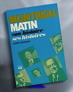 Montréal-Matin, son histoire, ses histoires by Joseph Bourdon. Published by La Presse 1 January 1978.